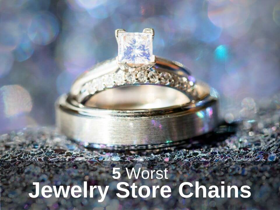 Worst chain jewelry stores in the mall